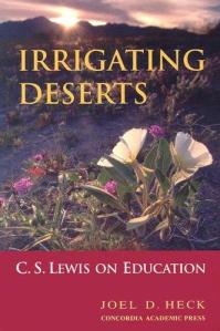 Irrigating Deserts: C.S. Lewis on Education by Joel D. Heck