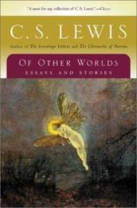 "C.S. Lewis' ""On Other Worlds: Essays and Stories"": A Review"