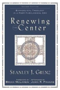 Renewing the Centre- Evangelical Theology in a Post-Theological Era