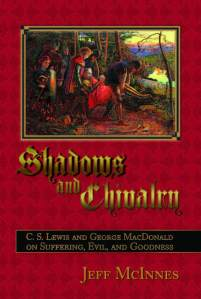 jeff-mcinnis-shadows-and-chivalry-cs-lewis-george-macdonald